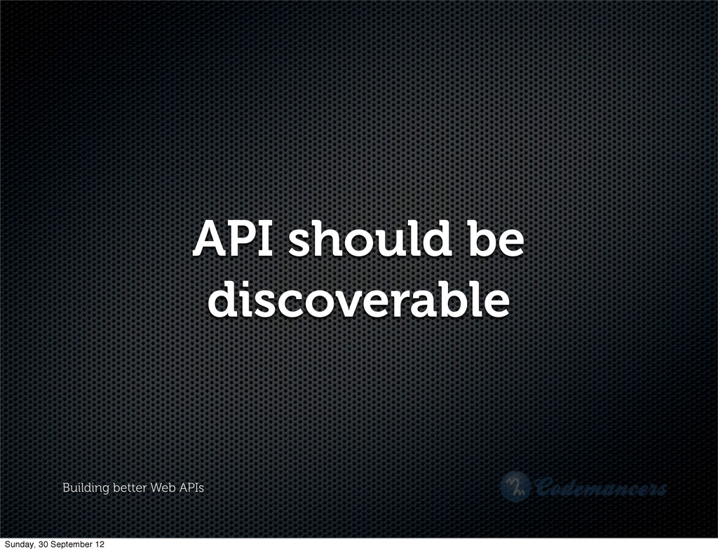 Building better Web APIs API should be discover...