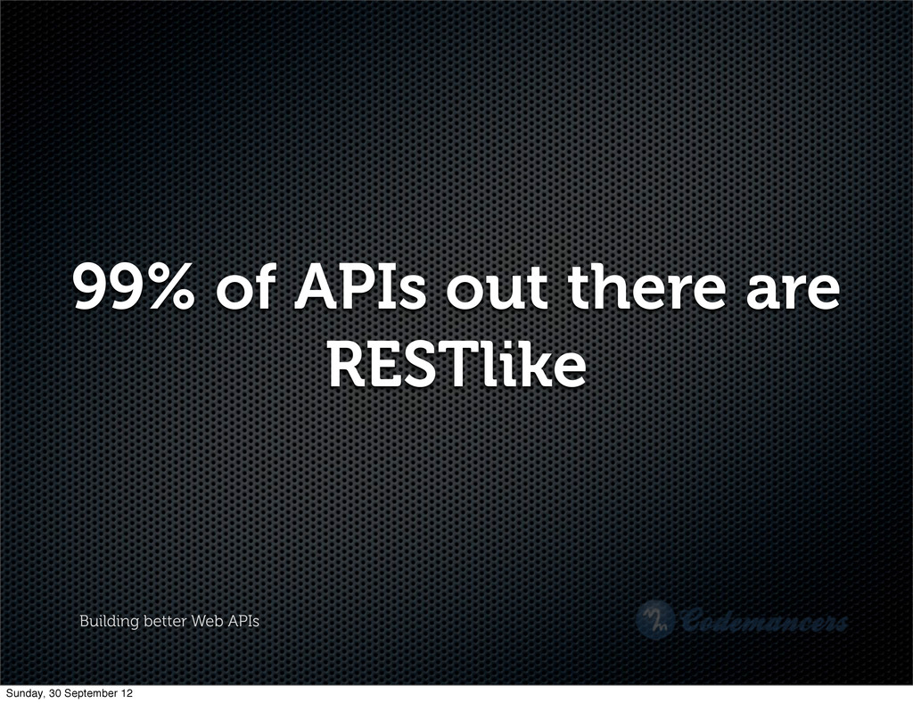 Building better Web APIs 99% of APIs out there ...