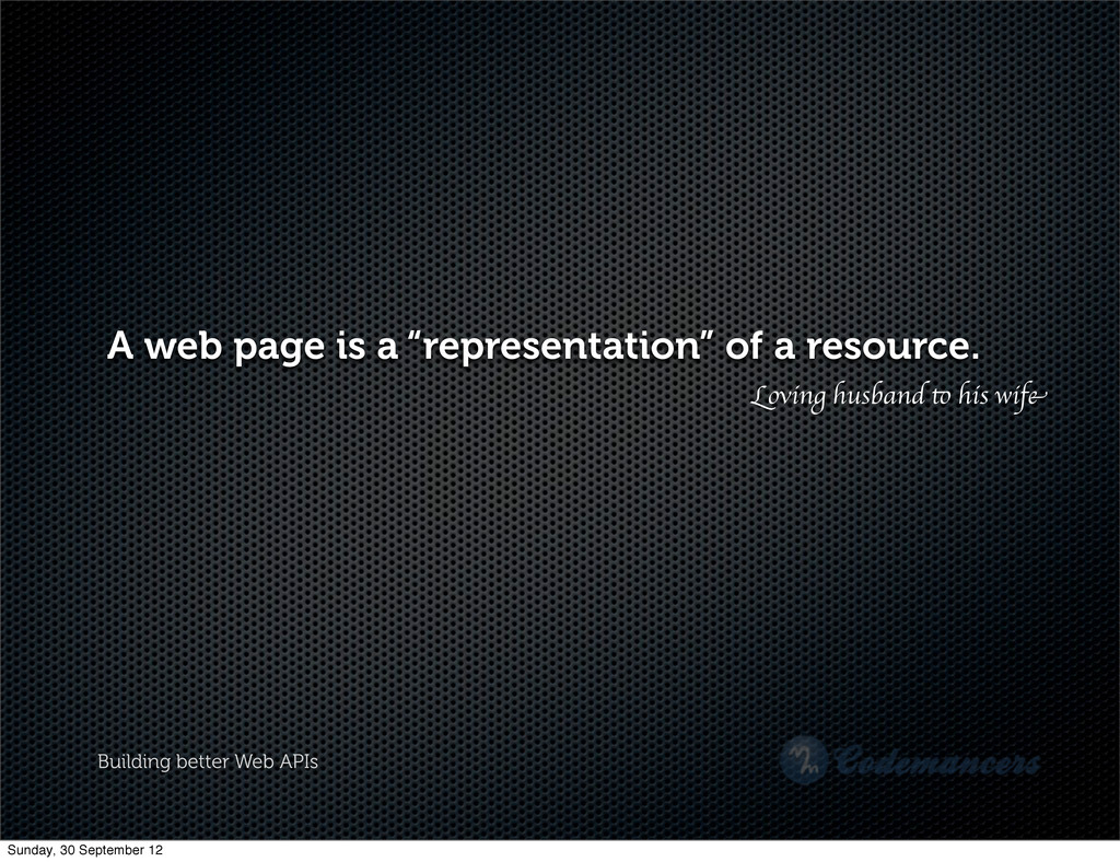"Building better Web APIs A web page is a ""repre..."