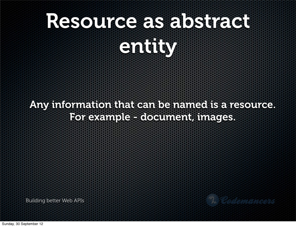 Building better Web APIs Resource as abstract e...