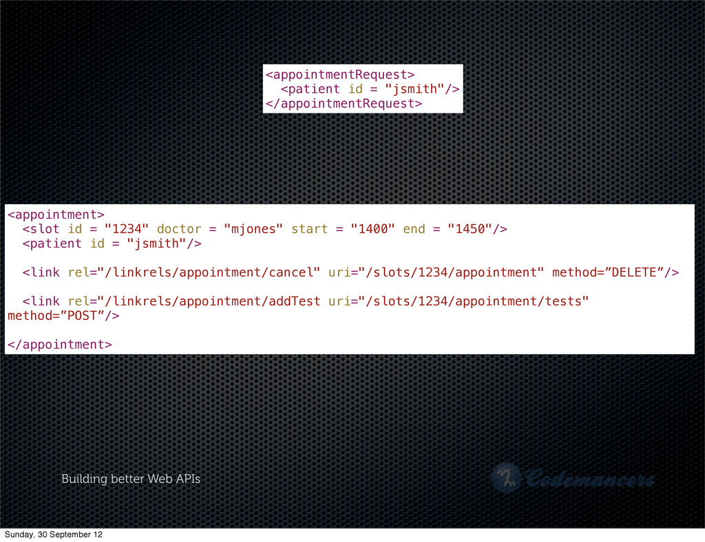 Building better Web APIs <appointment> <slot id...