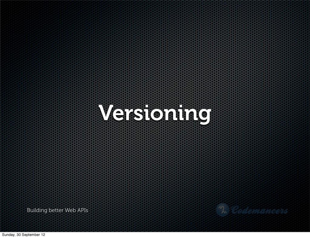 Building better Web APIs Versioning Sunday, 30 ...