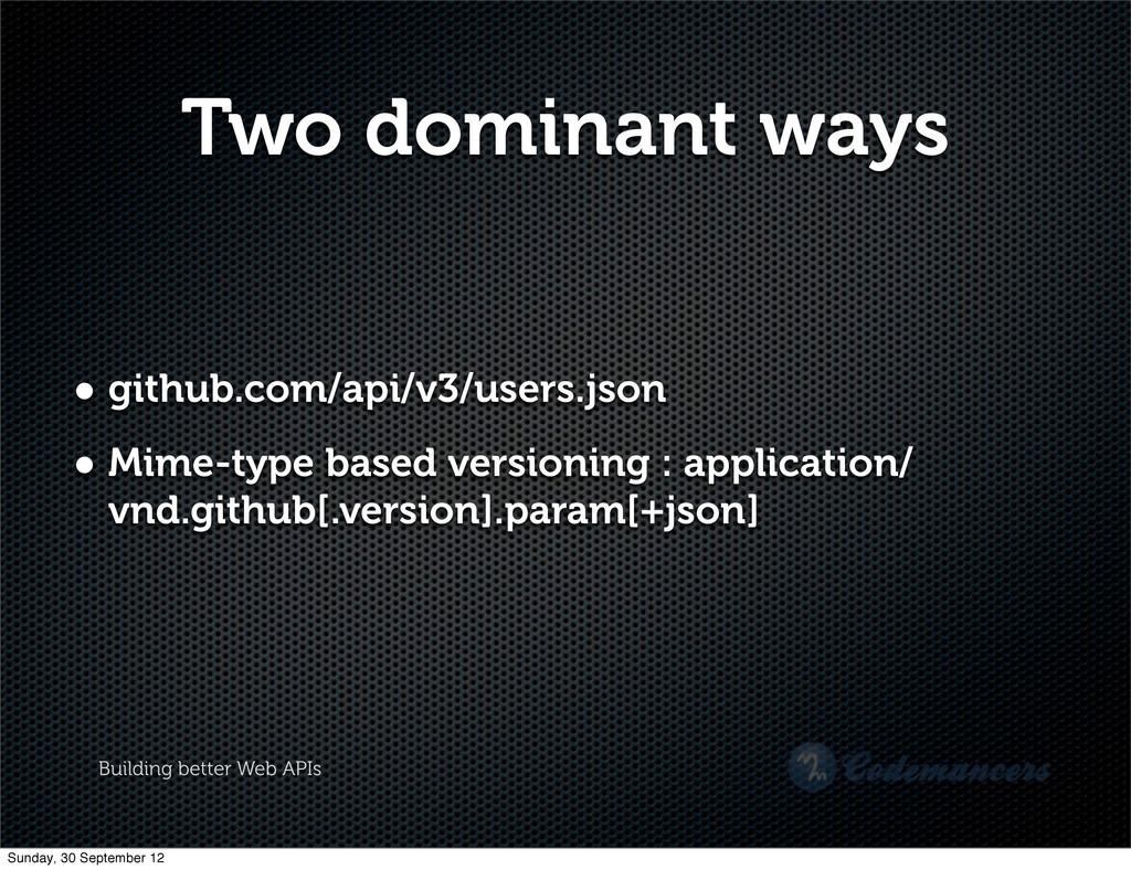 Building better Web APIs Two dominant ways • gi...
