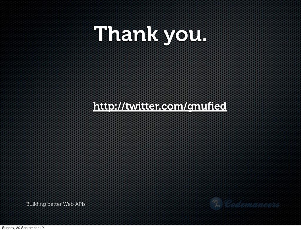 Building better Web APIs Thank you. http://twit...