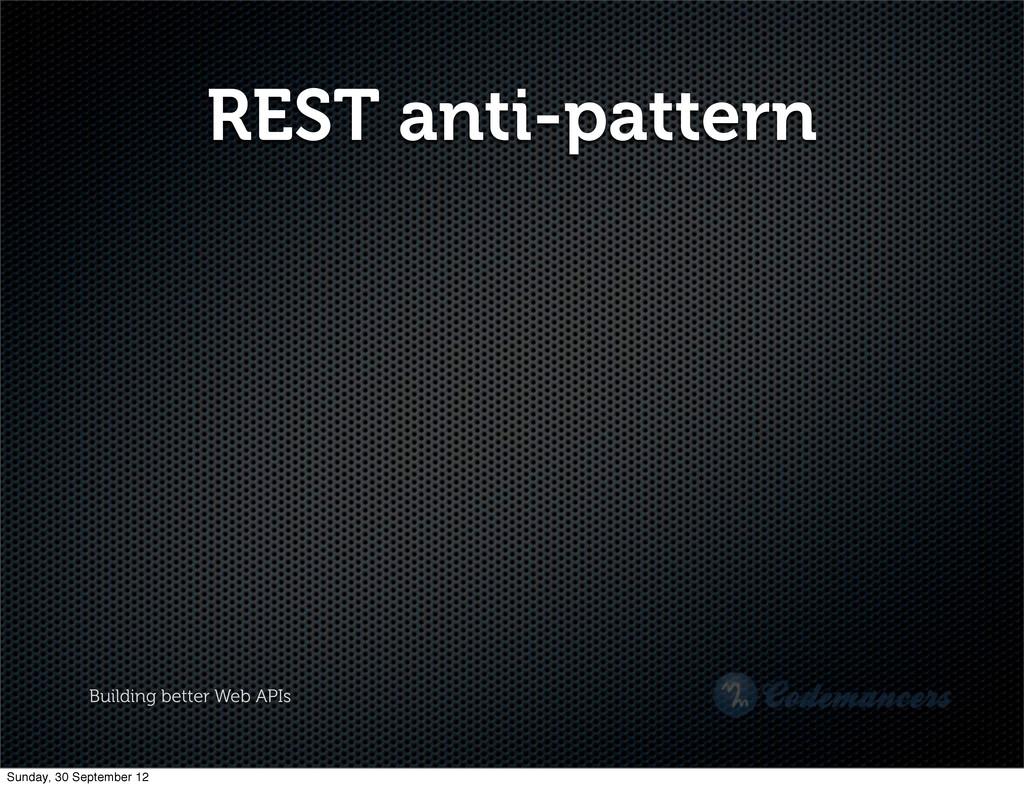 Building better Web APIs REST anti-pattern Sund...