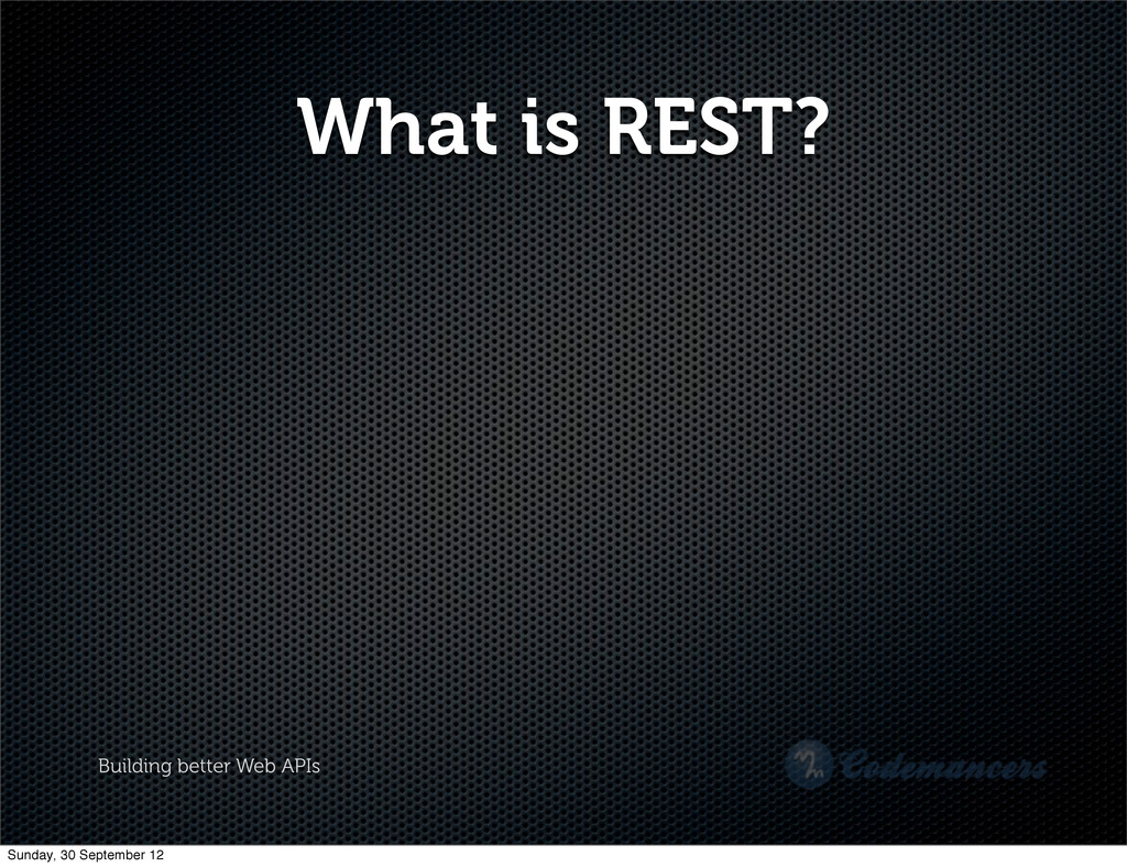 Building better Web APIs What is REST? Sunday, ...