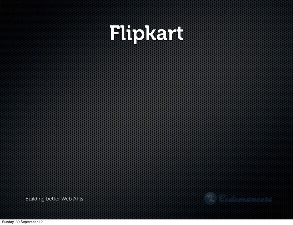 Building better Web APIs Flipkart Sunday, 30 Se...