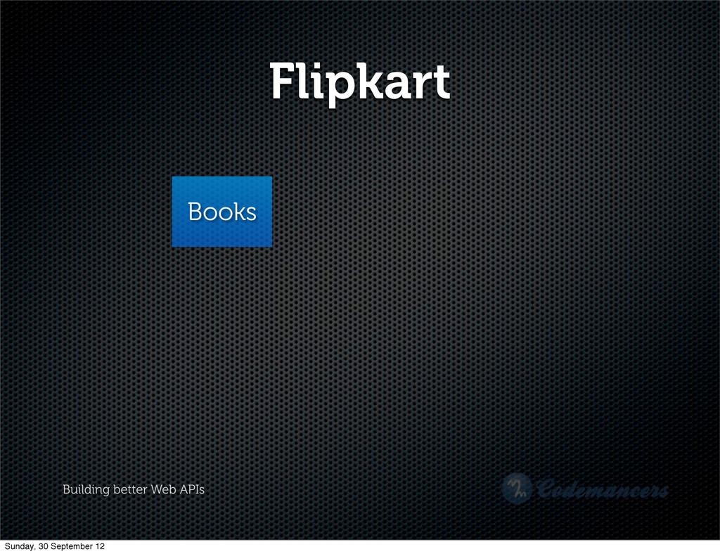 Building better Web APIs Flipkart Books Sunday,...