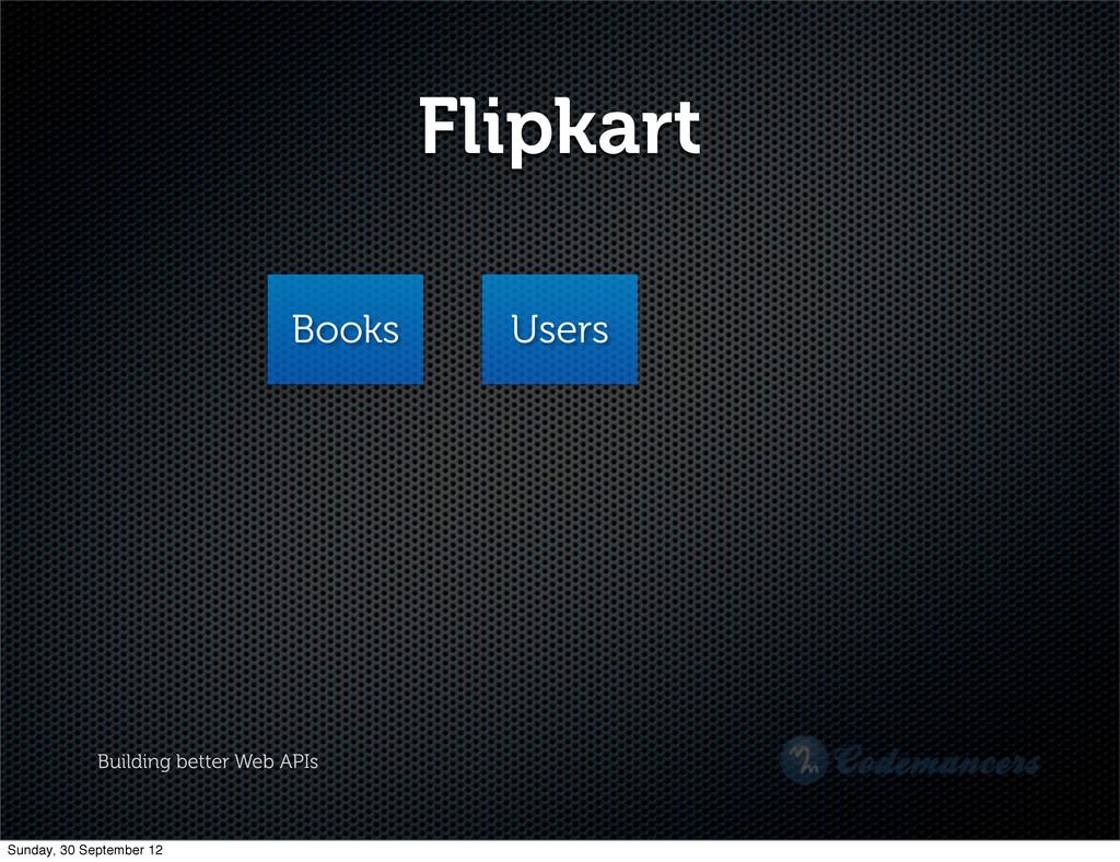 Building better Web APIs Flipkart Books Users S...