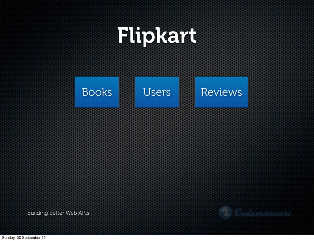 Building better Web APIs Flipkart Books Users R...