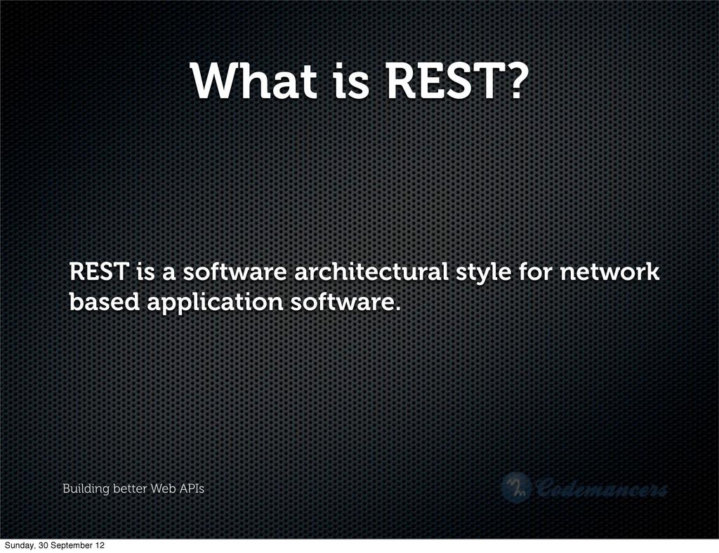 Building better Web APIs What is REST? REST is ...