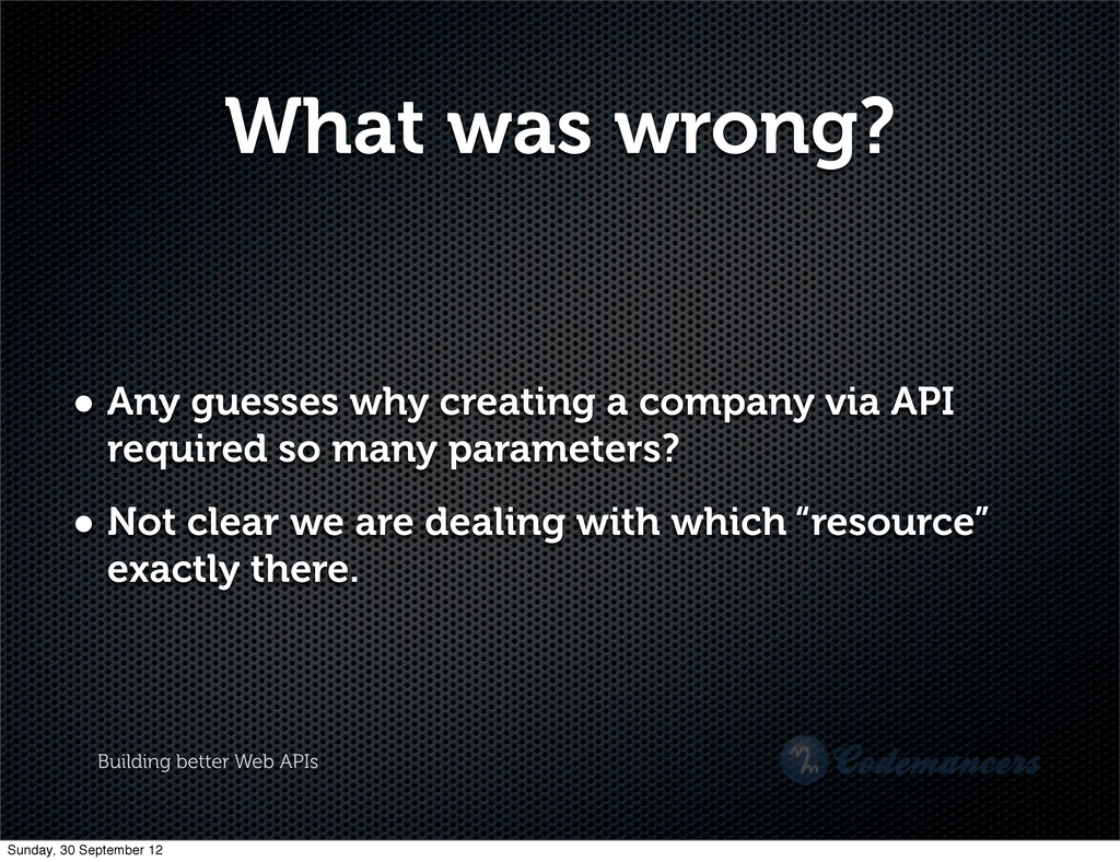 Building better Web APIs What was wrong? • Any ...