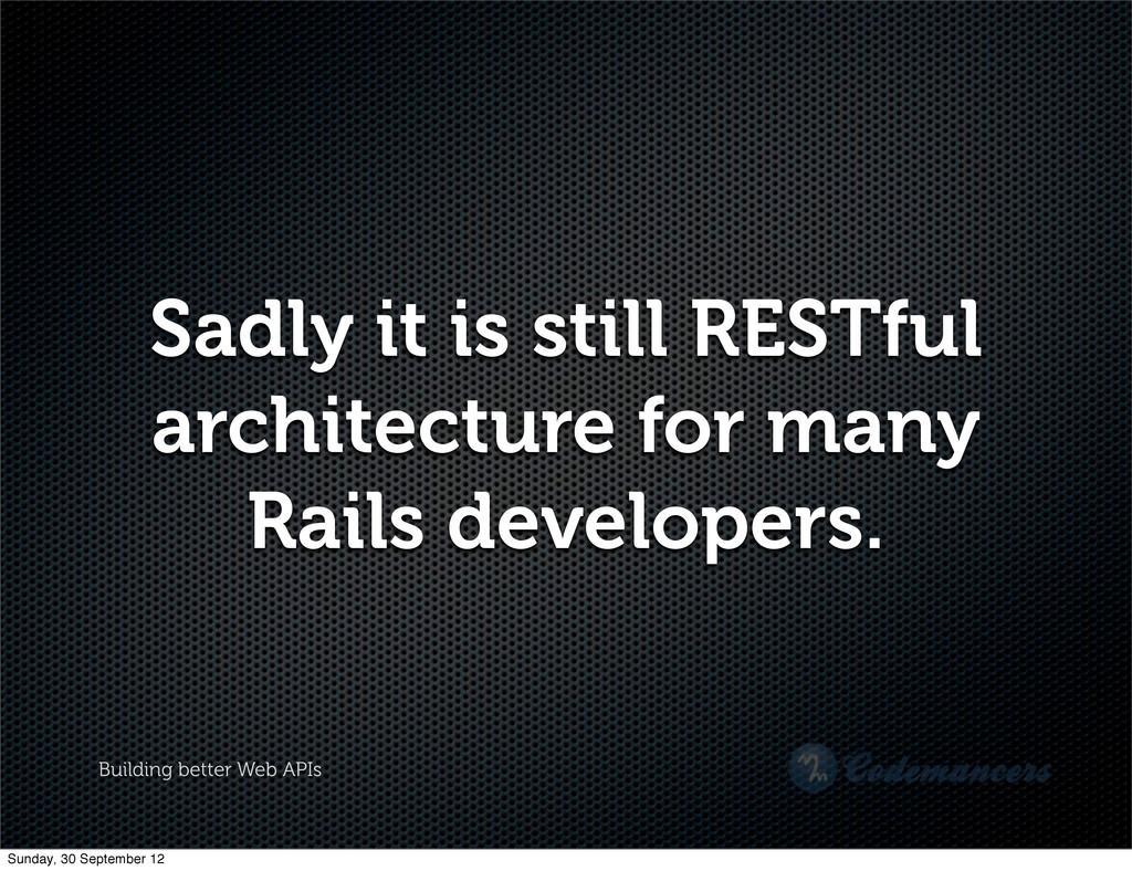 Building better Web APIs Sadly it is still REST...