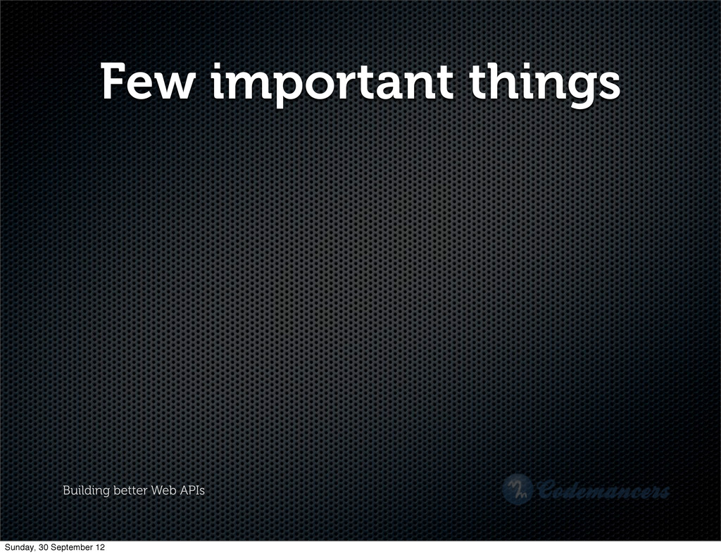 Building better Web APIs Few important things S...