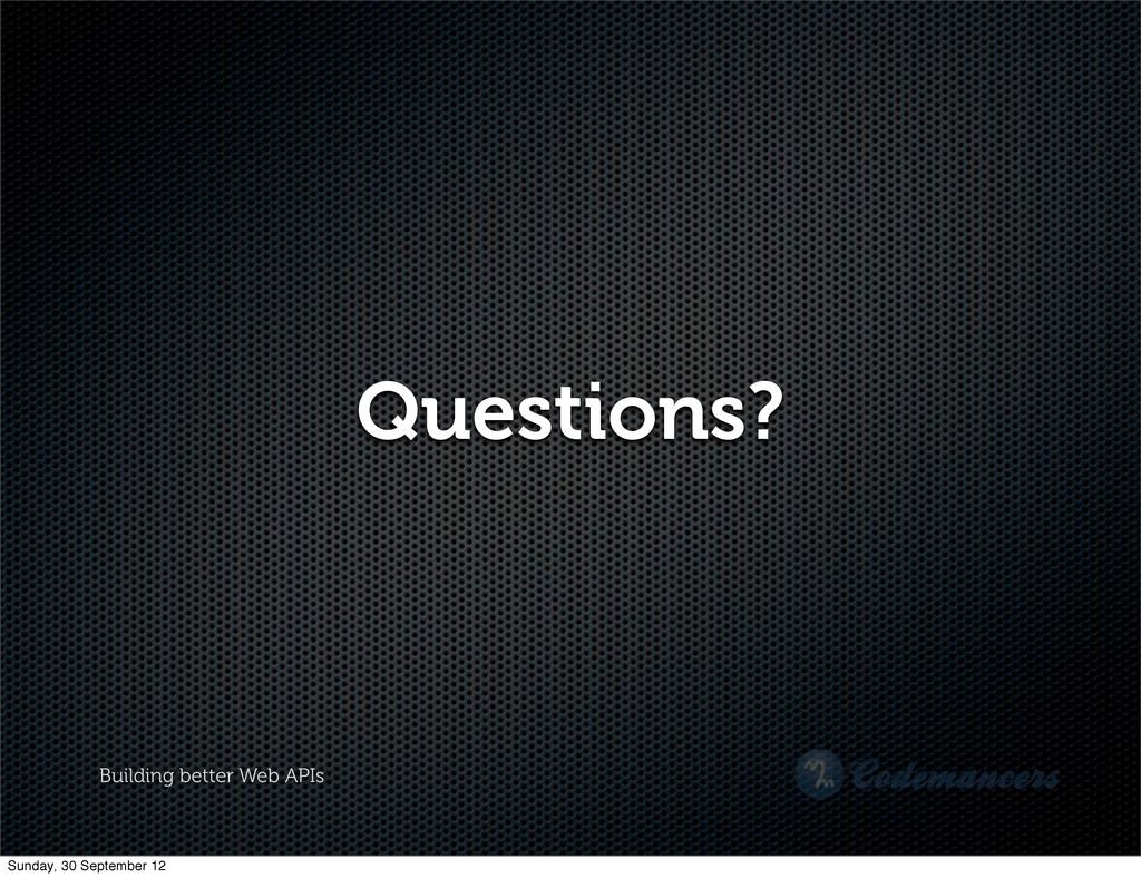 Building better Web APIs Questions? Sunday, 30 ...