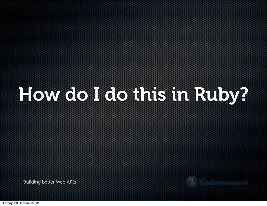 Building better Web APIs How do I do this in Ru...