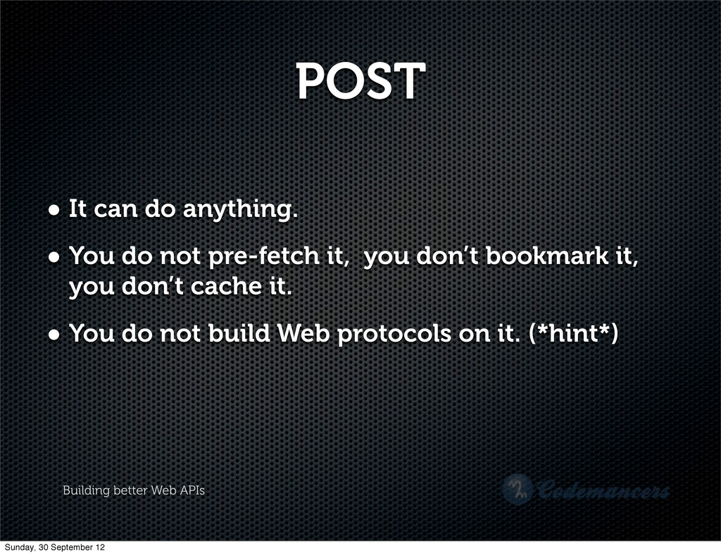 Building better Web APIs POST • It can do anyth...