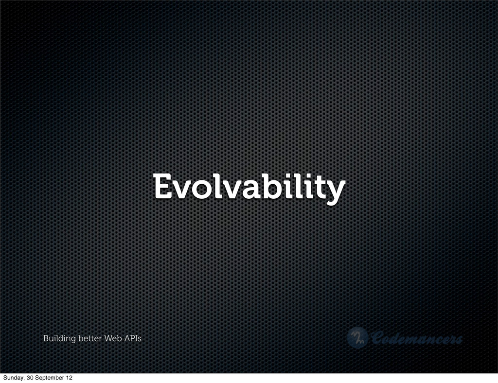 Building better Web APIs Evolvability Sunday, 3...