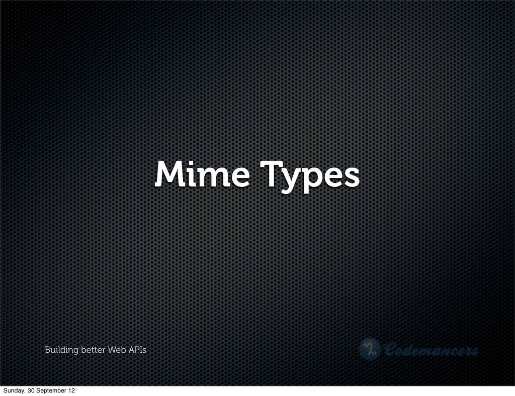Building better Web APIs Mime Types Sunday, 30 ...