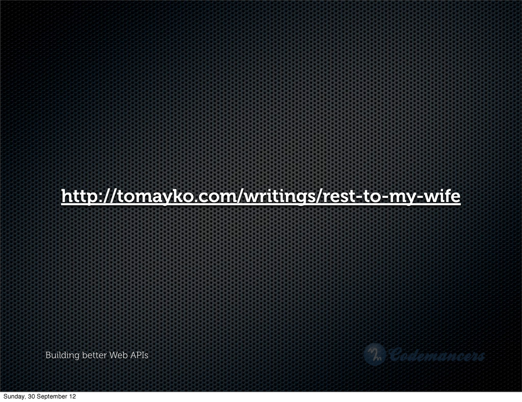 Building better Web APIs http://tomayko.com/wri...