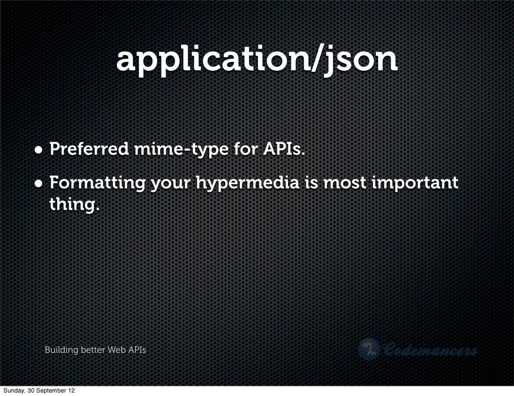 Building better Web APIs application/json • Pre...