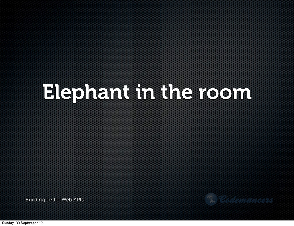 Building better Web APIs Elephant in the room S...