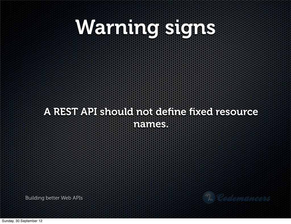 Building better Web APIs Warning signs A REST A...