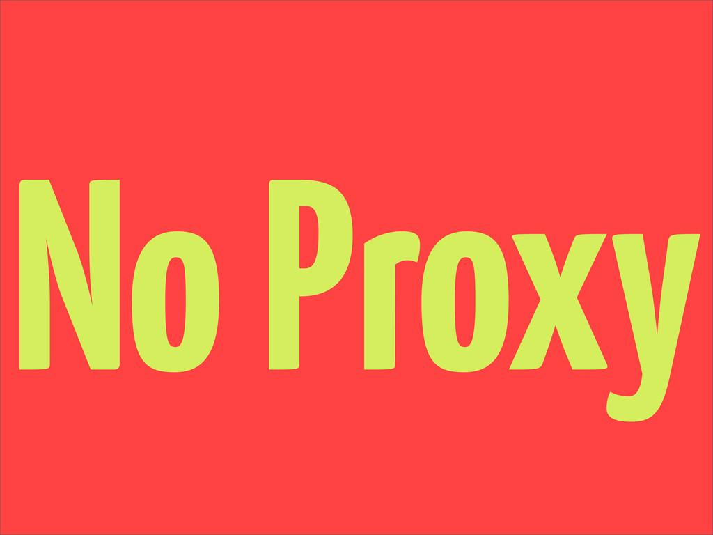 No Proxy
