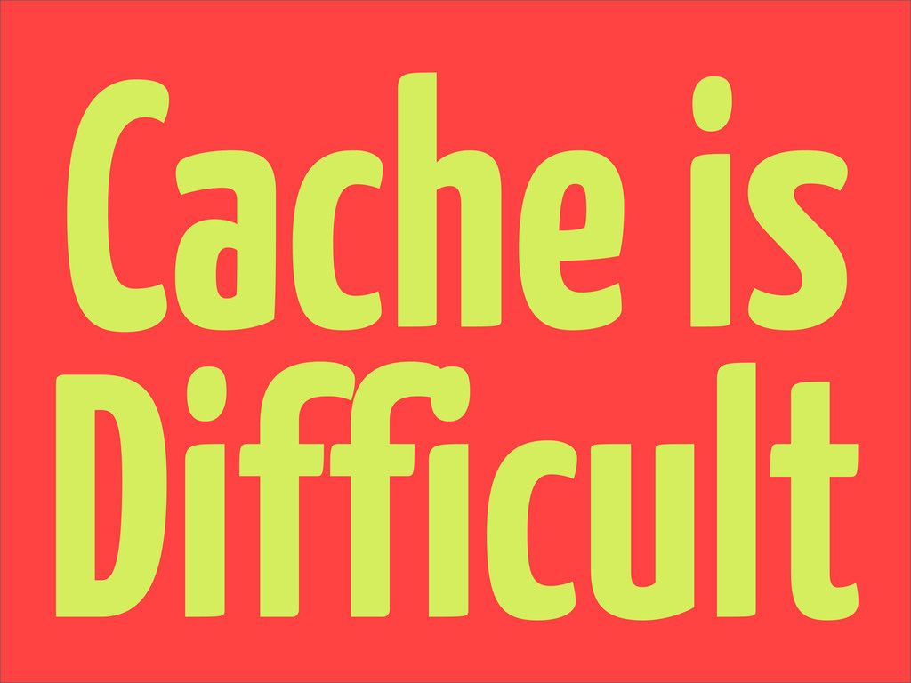 Cache is Difficult