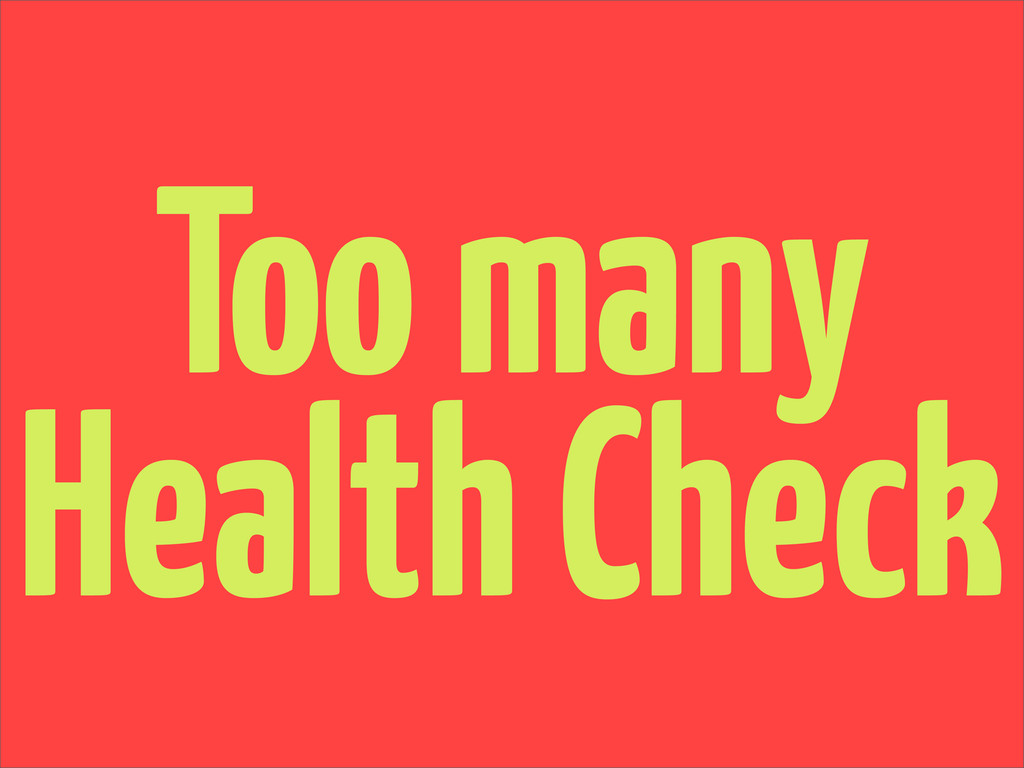 Too many Health Check