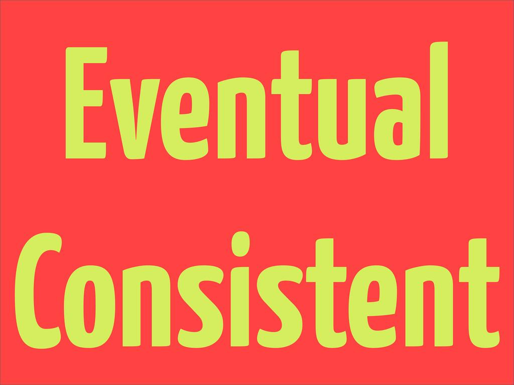 Eventual Consistent