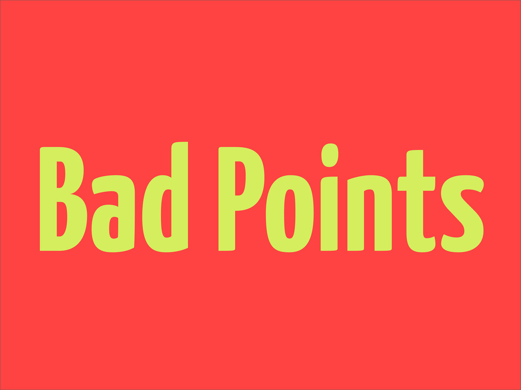Bad Points
