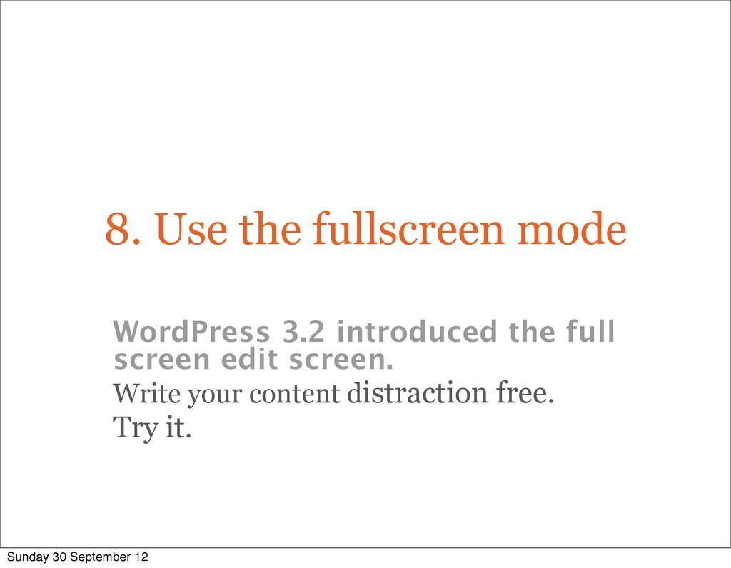 8. Use the fullscreen mode WordPress 3.2 introd...