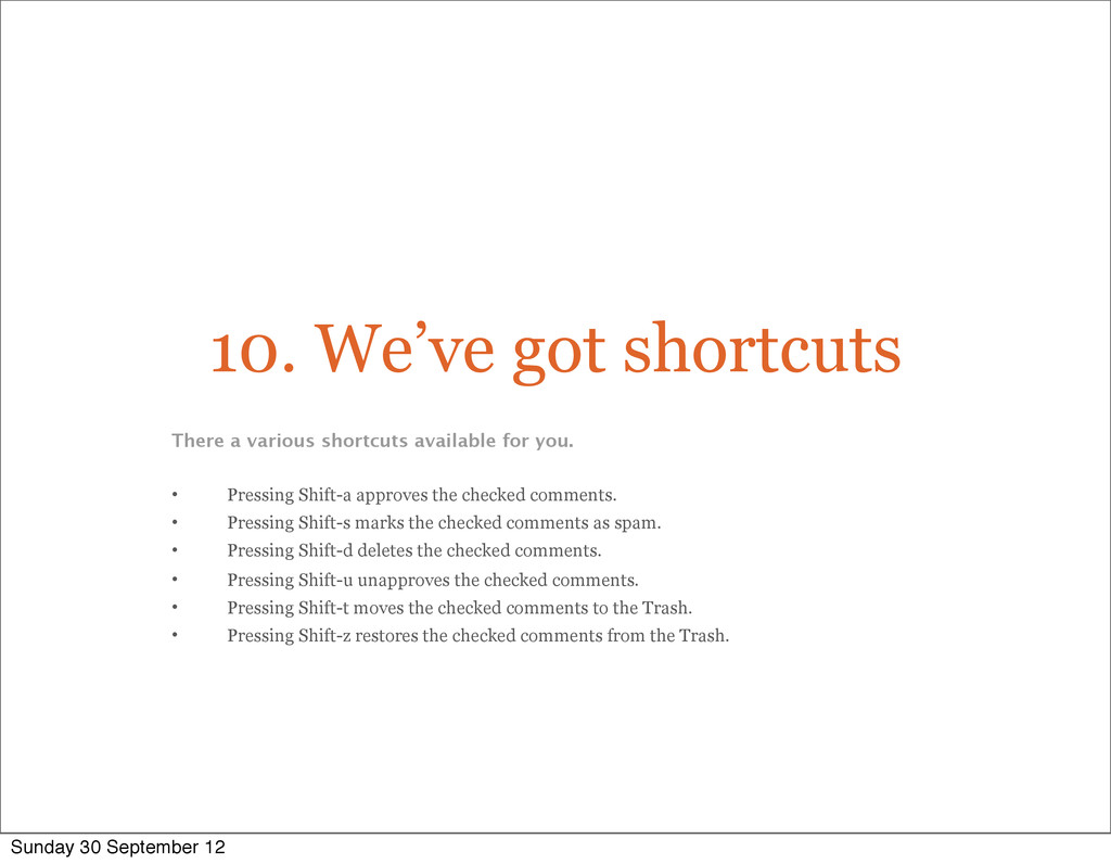 10. We've got shortcuts There a various shortcu...