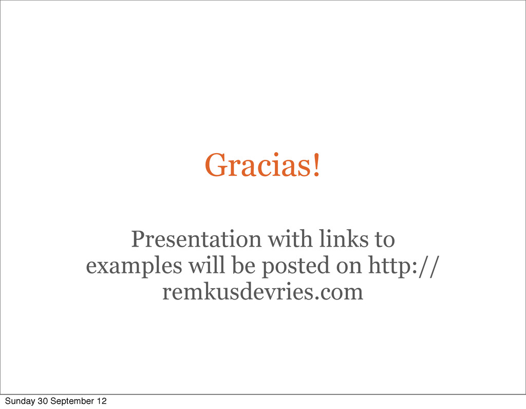Gracias! Presentation with links to examples wi...