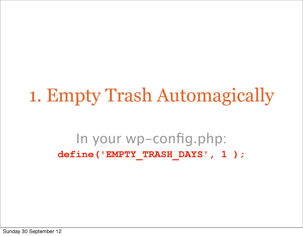 1. Empty Trash Automagically In your wp-config.p...