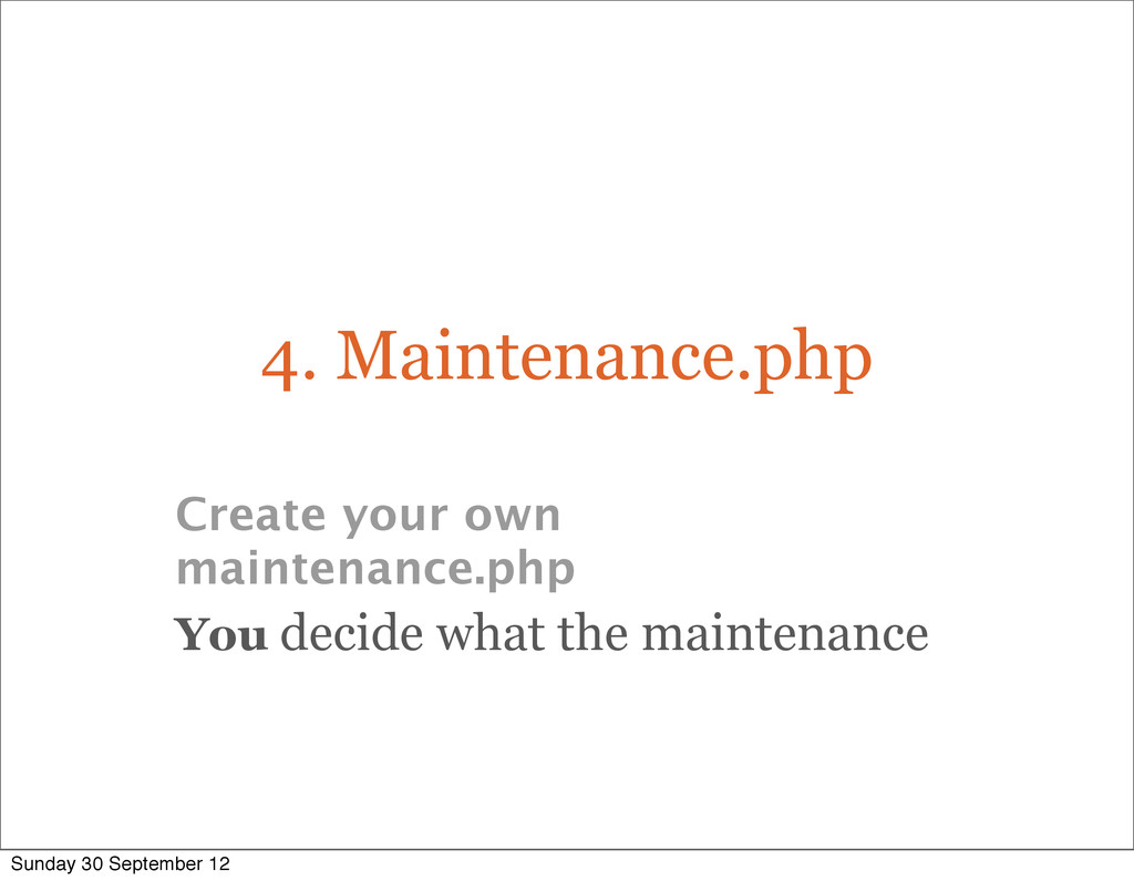 4. Maintenance.php Create your own maintenance....