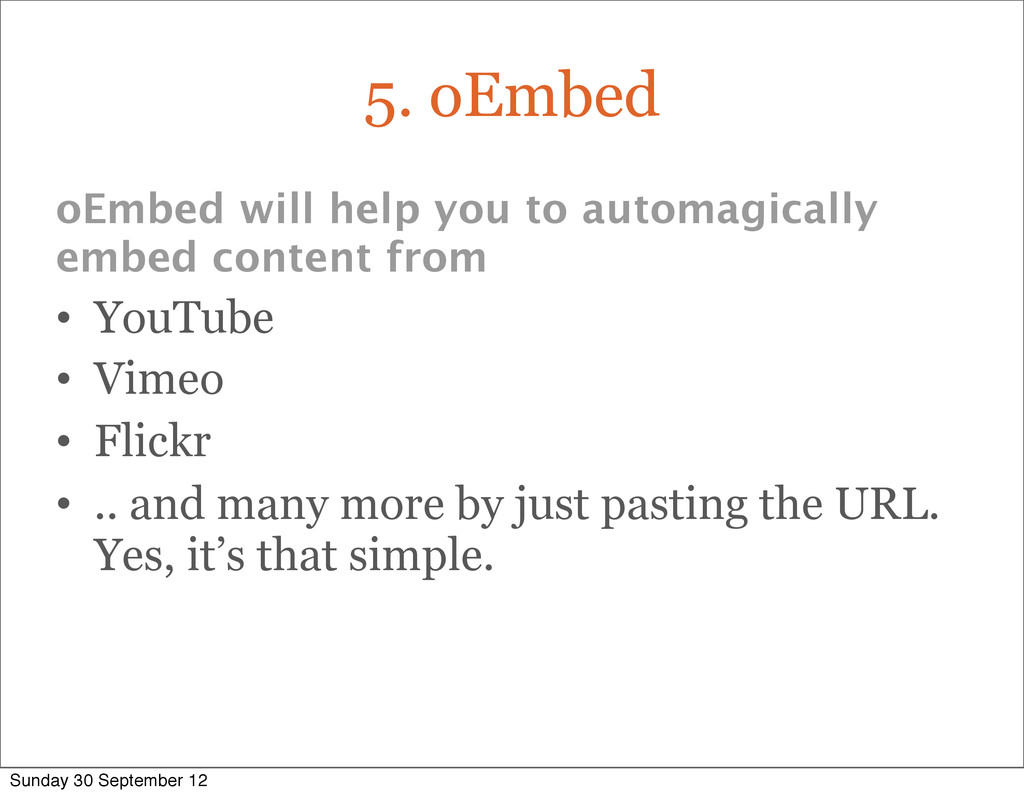 5. oEmbed oEmbed will help you to automagically...