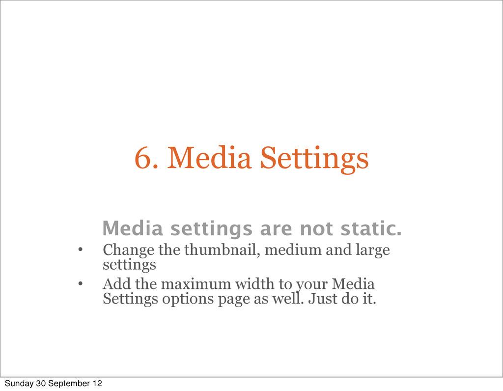 6. Media Settings Media settings are not static...