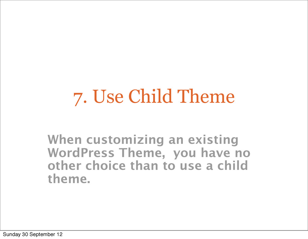 7. Use Child Theme When customizing an existing...