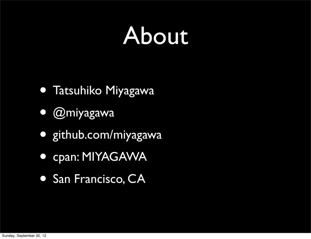 About • Tatsuhiko Miyagawa • @miyagawa • github...