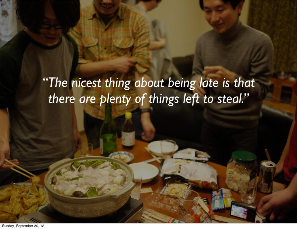 """The nicest thing about being late is that ther..."