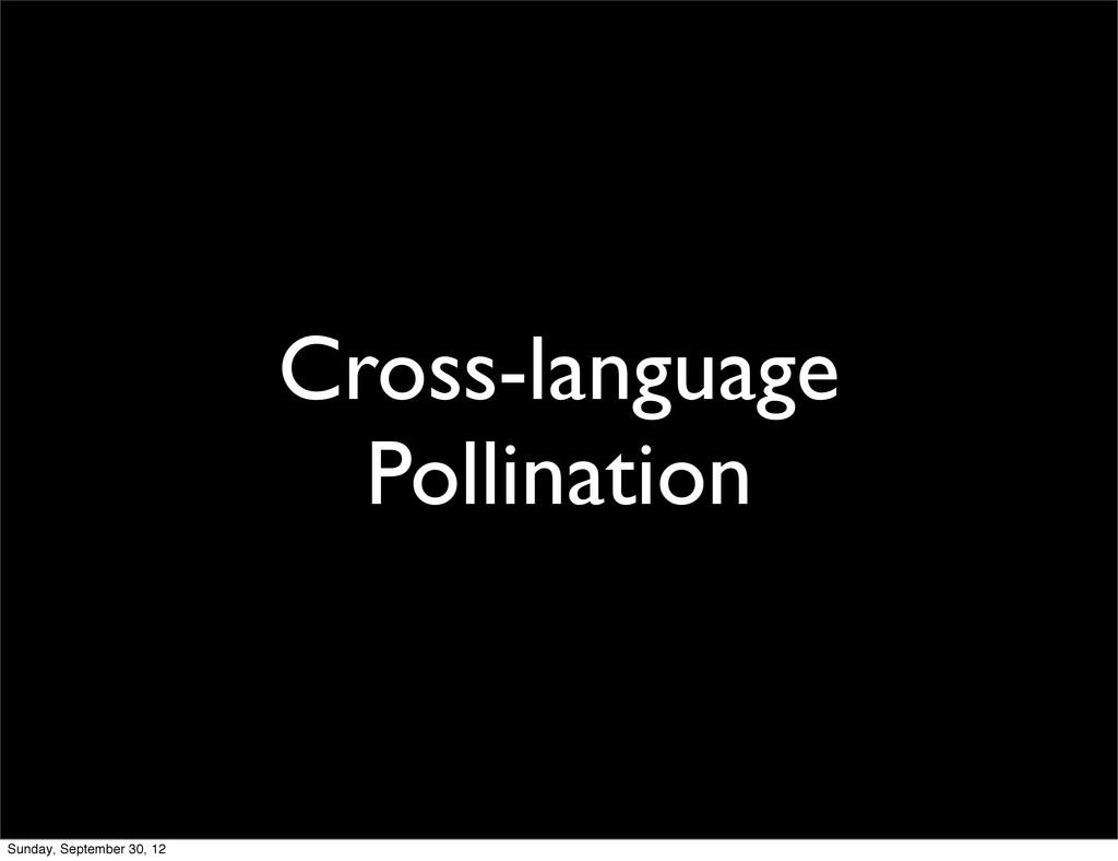 Cross-language Pollination Sunday, September 30...