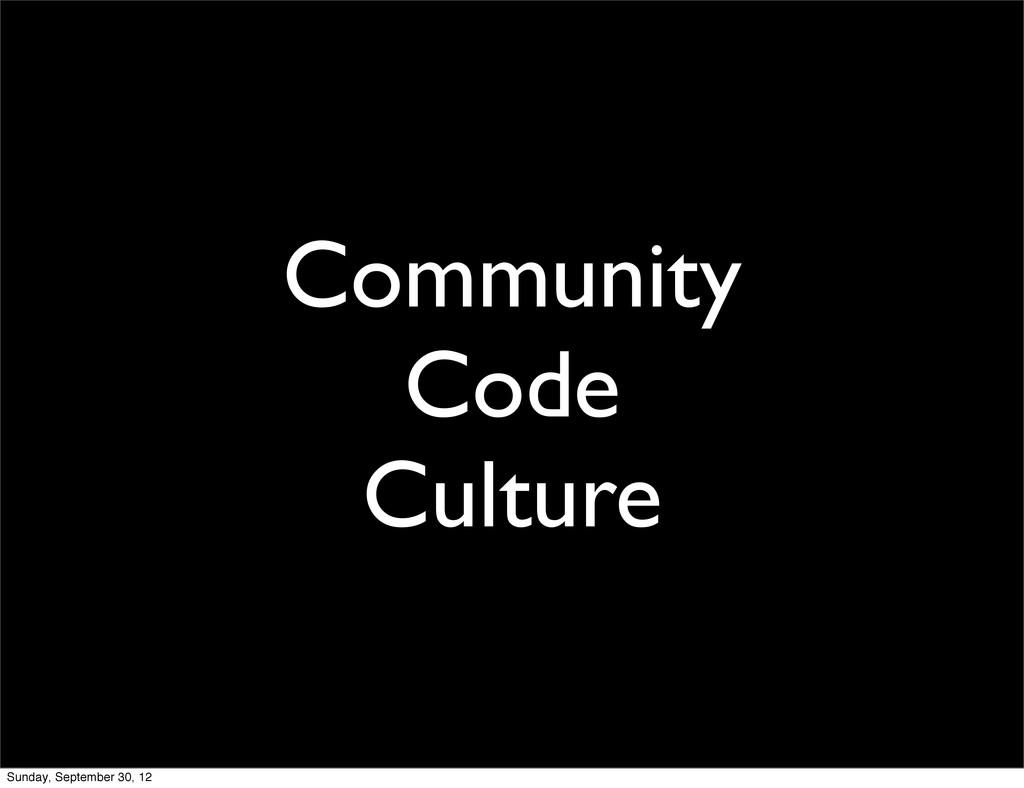 Community Code Culture Sunday, September 30, 12