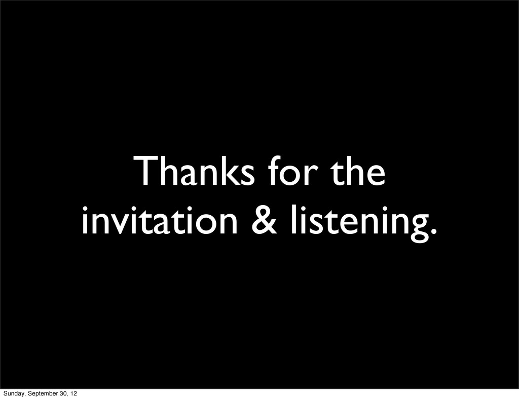 Thanks for the invitation & listening. Sunday, ...