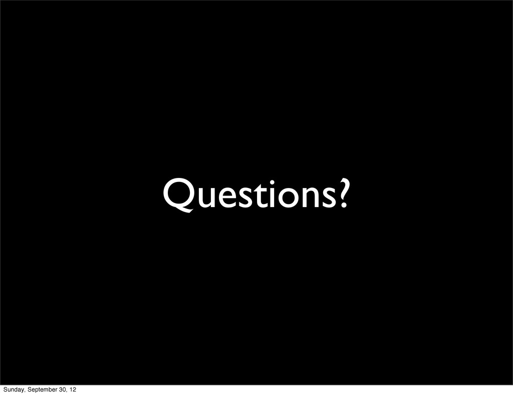 Questions? Sunday, September 30, 12