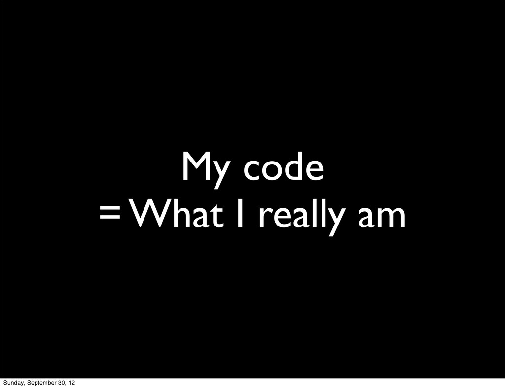 My code = What I really am Sunday, September 30...