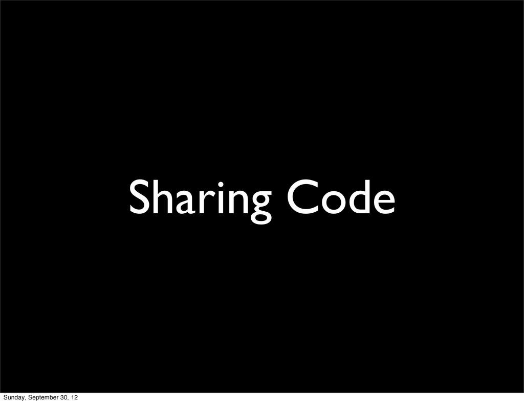 Sharing Code Sunday, September 30, 12
