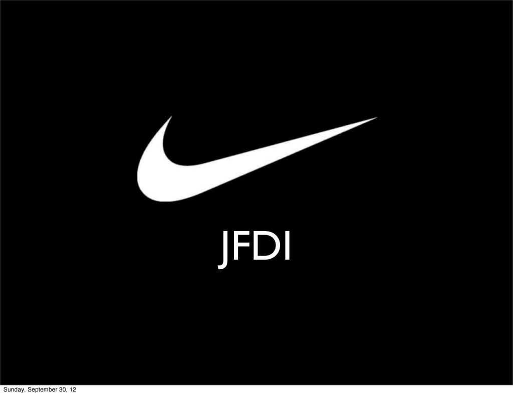 JFDI Sunday, September 30, 12
