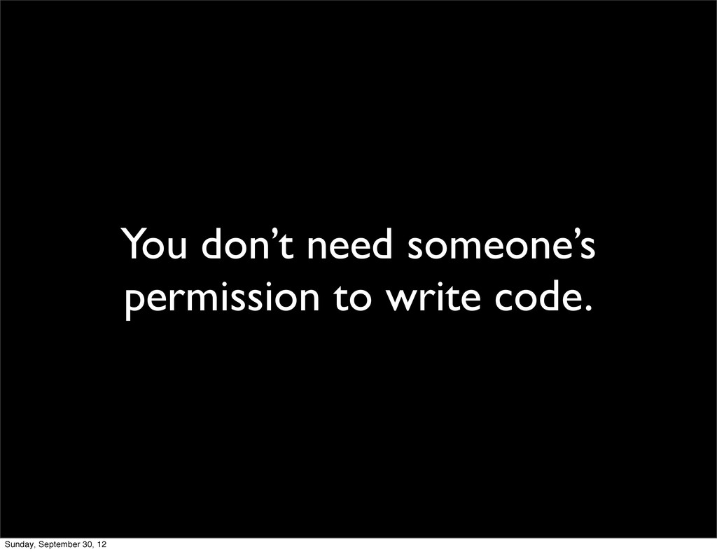 You don't need someone's permission to write co...